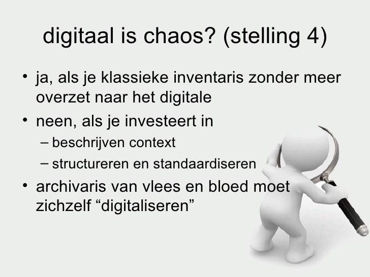 digitaal is chaos? (stelling 4) <ul><li>ja, als je klassieke inventaris zonder meer overzet naar het digitale </li></ul><u...