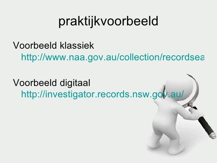 praktijkvoorbeeld <ul><li>Voorbeeld klassiek http://www.naa.gov.au/collection/recordsearch/   </li></ul><ul><li>Voorbeeld ...