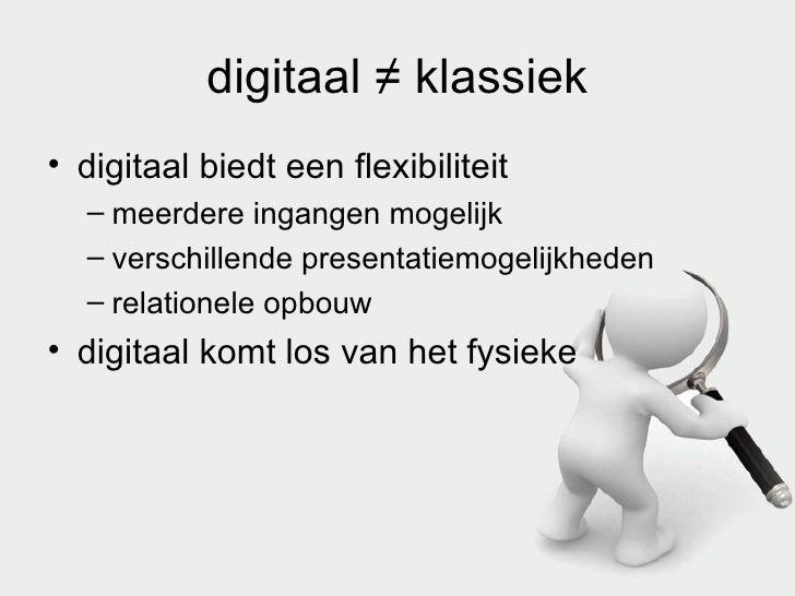 digitaal  ≠ klassiek <ul><li>digitaal biedt een flexibiliteit </li></ul><ul><ul><li>meerdere ingangen mogelijk </li></ul><...