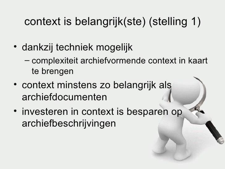 context is belangrijk(ste) (stelling 1) <ul><li>dankzij techniek mogelijk </li></ul><ul><ul><li>complexiteit archiefvormen...
