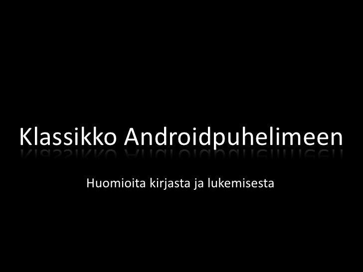 Klassikko Androidpuhelimeen     Huomioita kirjasta ja lukemisesta
