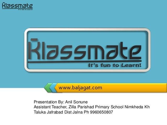 www.baljagat.comPresentation By: Anil SonuneAssistant Teacher, Zilla Parishad Primary School Nimkheda KhTaluka Jafrabad Di...