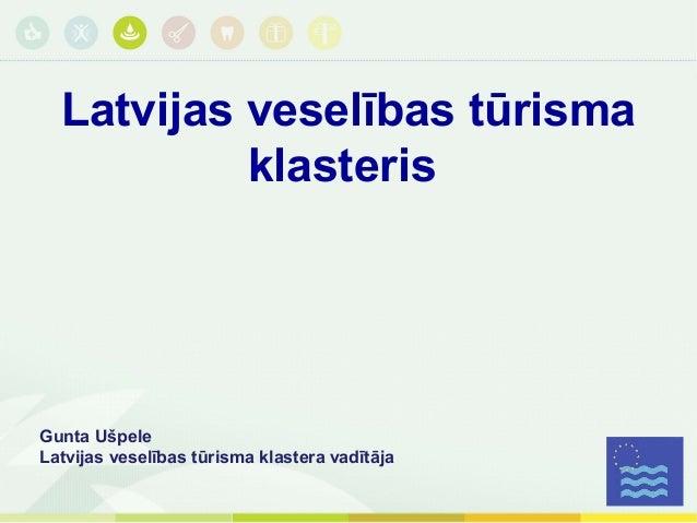 Latvijas veselības tūrismaklasterisGunta UšpeleLatvijas veselības tūrisma klastera vadītāja