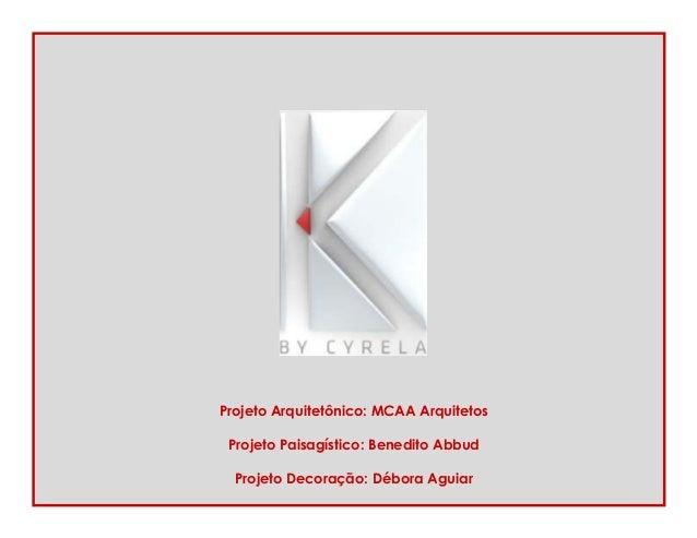 Projeto Arquitetônico: MCAA Arquitetos Projeto Paisagístico: Benedito Abbud Projeto Decoração: Débora Aguiar