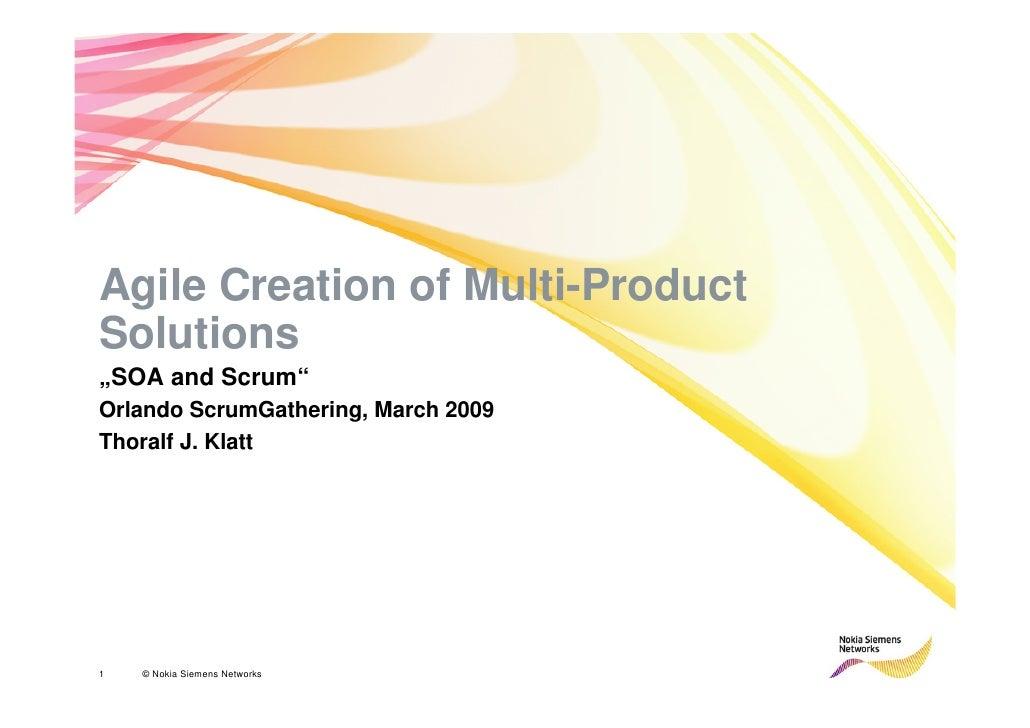 "Agile Creation of Multi-Product Solutions ""SOA and Scrum"" Orlando ScrumGathering, March 2009 Thoralf J. Klatt     NSN Conf..."
