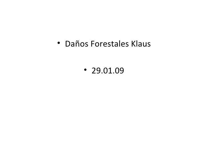 <ul><li>Daños Forestales Klaus </li></ul><ul><li>29.01.09 </li></ul>