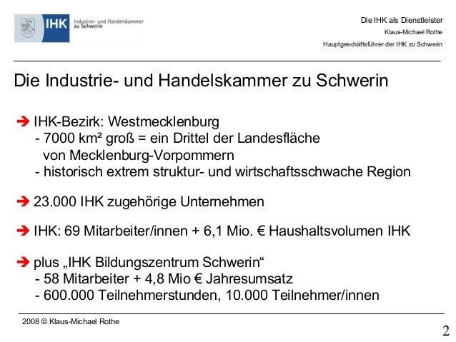2008 © Klaus-Michael Rothe Die Industrie- und Handelskammer zu Schwerin  IHK: 69 Mitarbeiter/innen + 6,1 Mio. € Haushalts...