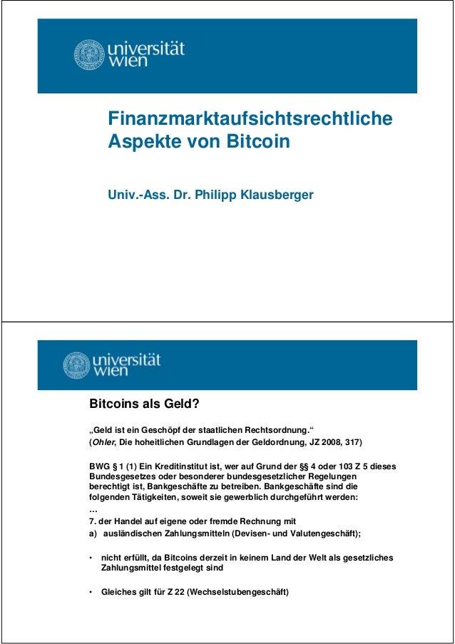 """Finanzmarktaufsichtsrechtliche Aspekte von Bitcoin Univ.-Ass. Dr. Philipp Klausberger Bitcoins als Geld? """"Geld ist ein Ges..."""