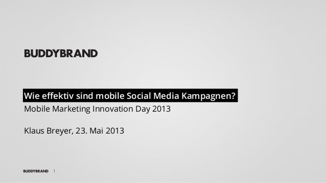 Wie effektiv sind mobile Social Media Kampagnen?Mobile Marketing Innovation Day 2013Klaus Breyer, 23. Mai 20131