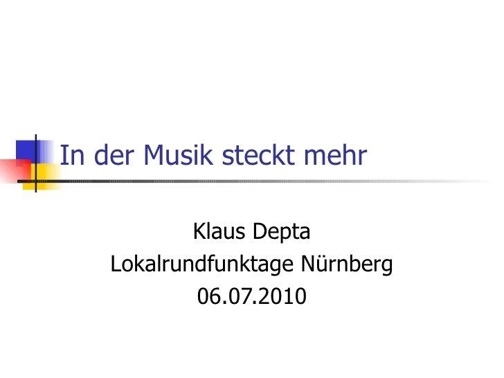 In der Musik steckt mehr Klaus Depta Lokalrundfunktage Nürnberg 06.07.2010