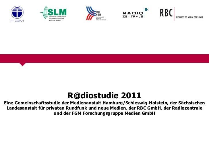 R@diostudie 2011 Eine Gemeinschaftsstudie der Medienanstalt Hamburg/Schleswig-Holstein, der Sächsischen Landesanstalt für ...