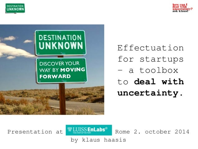Effectuation  for startups  - a toolbox  to deal with  uncertainty.  DISCOVER YOUR  WAY BY MOVING  FORWARD  Presentation a...