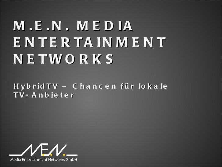 M.E.N. MEDIA ENTERTAINMENT NETWORKS HybridTV – Chancen für lokale TV- Anbieter