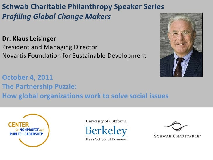 Schwab Charitable Philanthropy Speaker Series Profiling Global Change Makers  Dr. Klaus Leisinger President and Managing ...