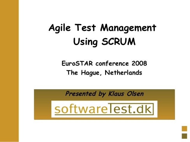 Agile Test Management Using SCRUM Presented by Klaus OlsenPresented by Klaus Olsen EuroSTAR conference 2008 The Hague, Net...