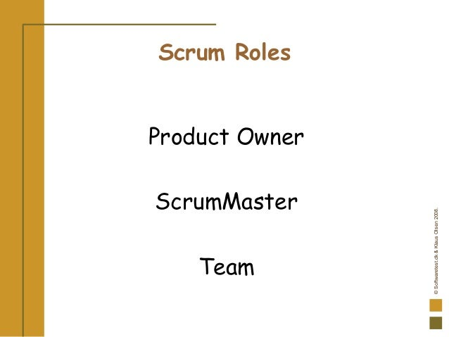 ©Softwaretest.dk&KlausOlsen2008. Scrum Roles Product Owner ScrumMaster Team