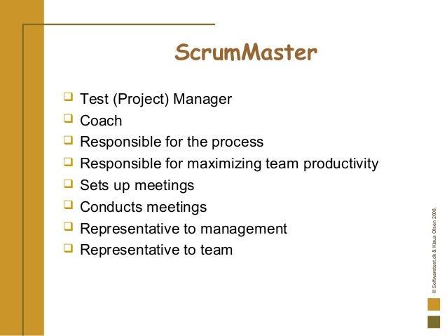©Softwaretest.dk&KlausOlsen2008. ScrumMaster  Test (Project) Manager  Coach  Responsible for the process  Responsible ...