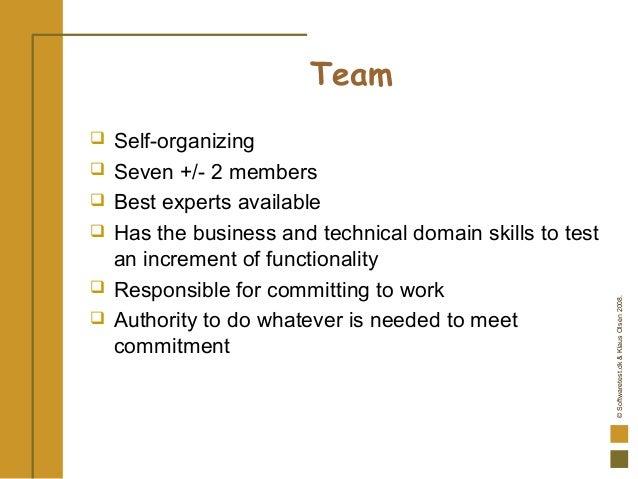 ©Softwaretest.dk&KlausOlsen2008. Team  Self-organizing  Seven +/- 2 members  Best experts available  Has the business ...