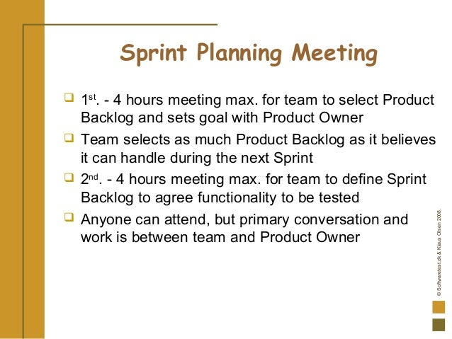 ©Softwaretest.dk&KlausOlsen2008. Sprint Planning Meeting  1st . - 4 hours meeting max. for team to select Product Backlog...