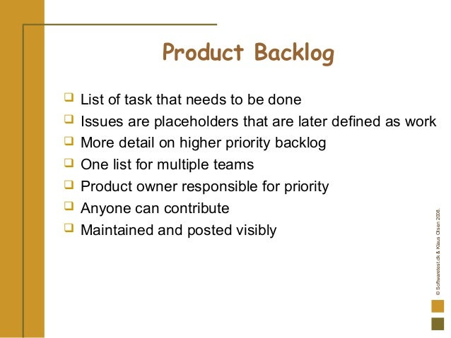 ©Softwaretest.dk&KlausOlsen2008. Product Backlog  List of task that needs to be done  Issues are placeholders that are l...