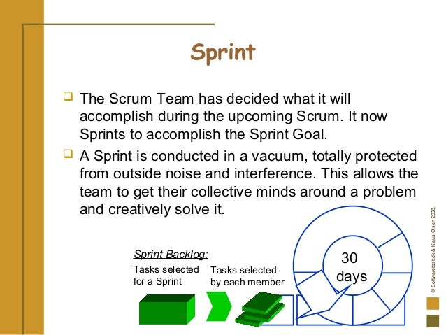 ©Softwaretest.dk&KlausOlsen2008. Sprint  The Scrum Team has decided what it will accomplish during the upcoming Scrum. It...
