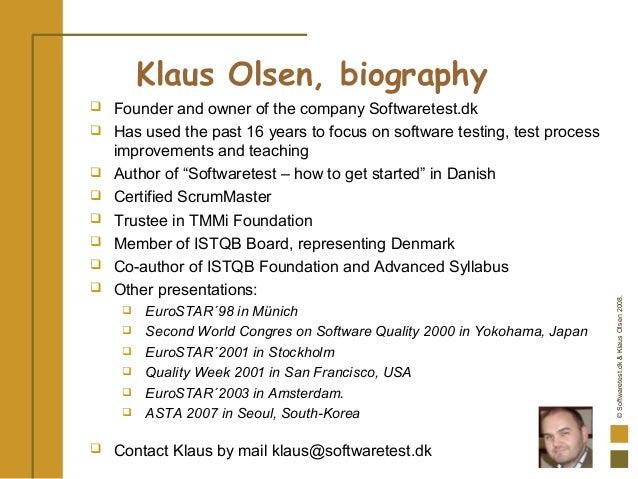 ©Softwaretest.dk&KlausOlsen2008. Klaus Olsen, biography  Founder and owner of the company Softwaretest.dk  Has used the ...