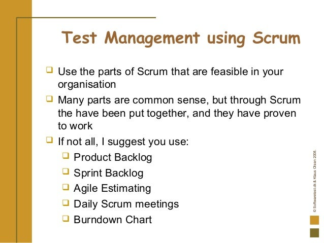 ©Softwaretest.dk&KlausOlsen2008. Test Management using Scrum  Use the parts of Scrum that are feasible in your organisati...