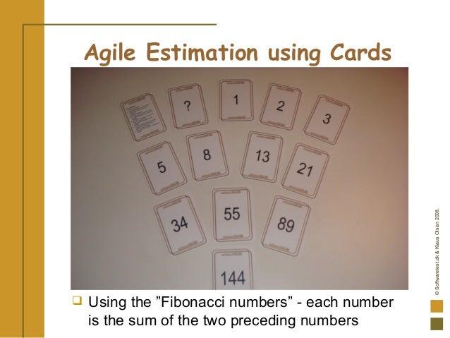 "©Softwaretest.dk&KlausOlsen2008. Agile Estimation using Cards  Using the ""Fibonacci numbers"" - each number is the sum of ..."