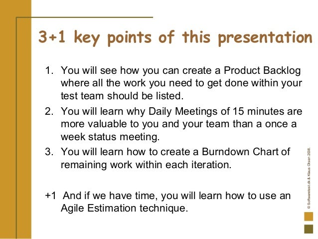 ©Softwaretest.dk&KlausOlsen2008. 3+1 key points of this presentation 1. You will see how you can create a Product Backlog ...