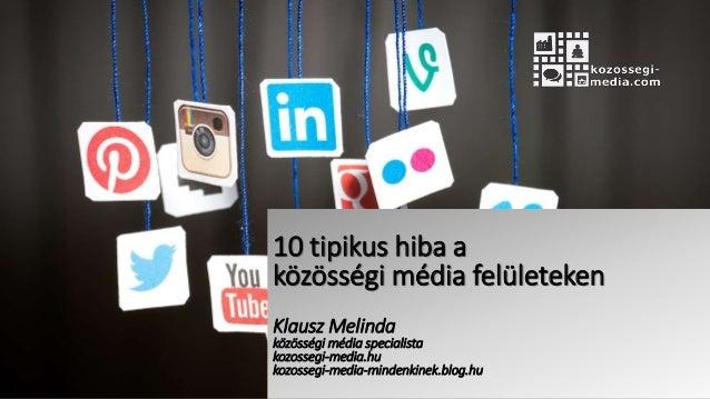 10 tipikus hiba a közösségi média felületeken Klausz Melinda közösségi média specialista kozossegi-media.hu kozossegi-medi...