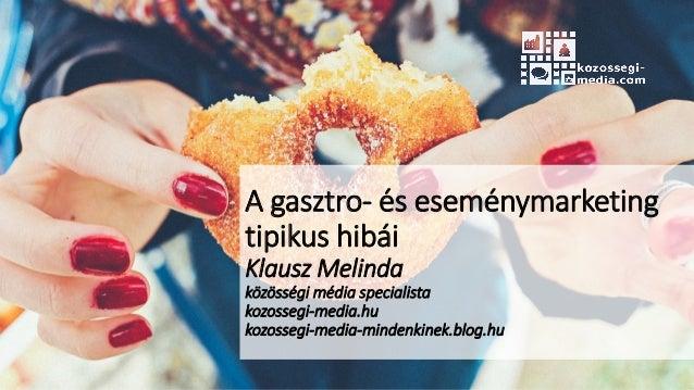 A gasztro- és eseménymarketing tipikus hibái Klausz Melinda közösségi média specialista kozossegi-media.hu kozossegi-media...