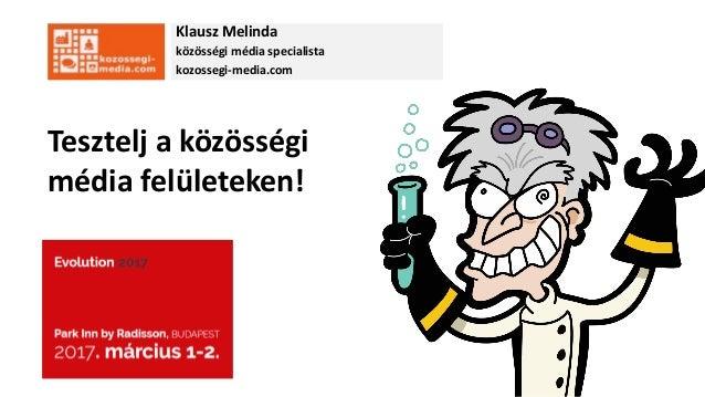 Klausz Melinda közösségi média specialista kozossegi-media.com Tesztelj a közösségi média felületeken!