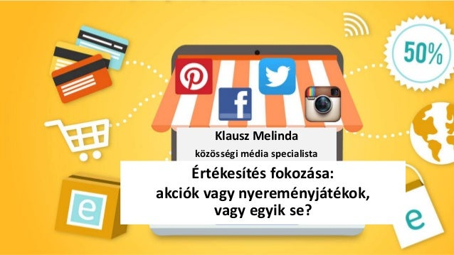Klausz Melinda közösségi média specialista Értékesítés fokozása: akciók vagy nyereményjátékok, vagy egyik se?