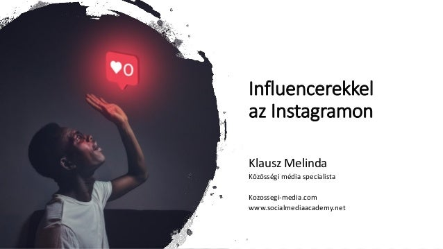 Influencerekkel az Instagramon Klausz Melinda Közösségi média specialista Kozossegi-media.com www.socialmediaacademy.net