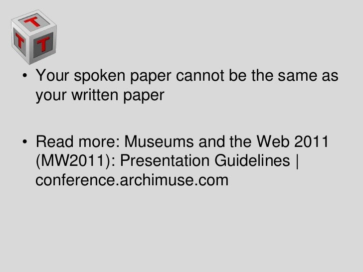 Your spoken paper cannot be the same as your written paper<br />Read more: Museums and the Web 2011 (MW2011): Presentation...