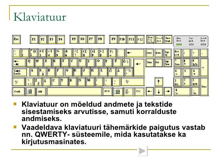 Klaviatuur <ul><li>Klaviatuur on  mõeldud andmete ja tekstide sisestamiseks arvutisse, samuti   korralduste andmiseks . </...