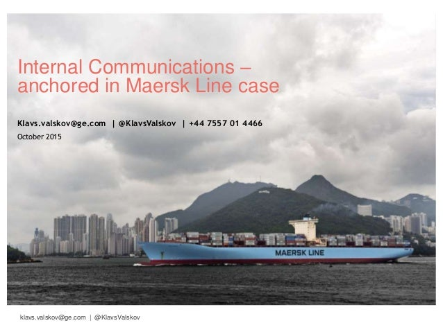 klavs.valskov@ge.com | @KlavsValskov Internal Communications – anchored in Maersk Line case Klavs.valskov@ge.com | @KlavsV...