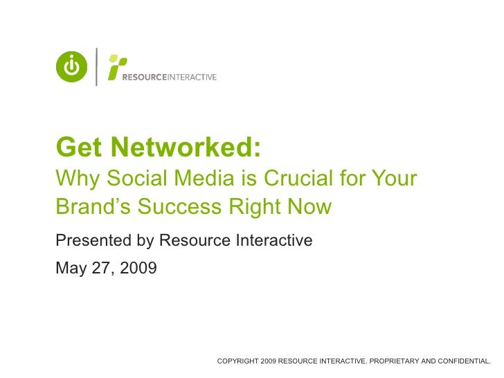 Get Networked:  Why Social Media is Crucial for Your Brand's Success Right Now Presented by Resource Interactive May 27, 2...