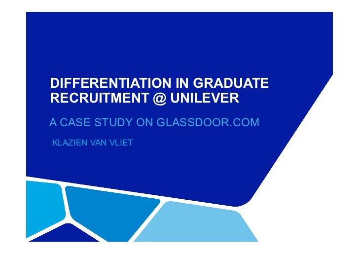 DIFFERENTIATION IN GRADUATERECRUITMENT @ UNILEVERA CASE STUDY ON GLASSDOOR.COMKLAZIEN VAN VLIET