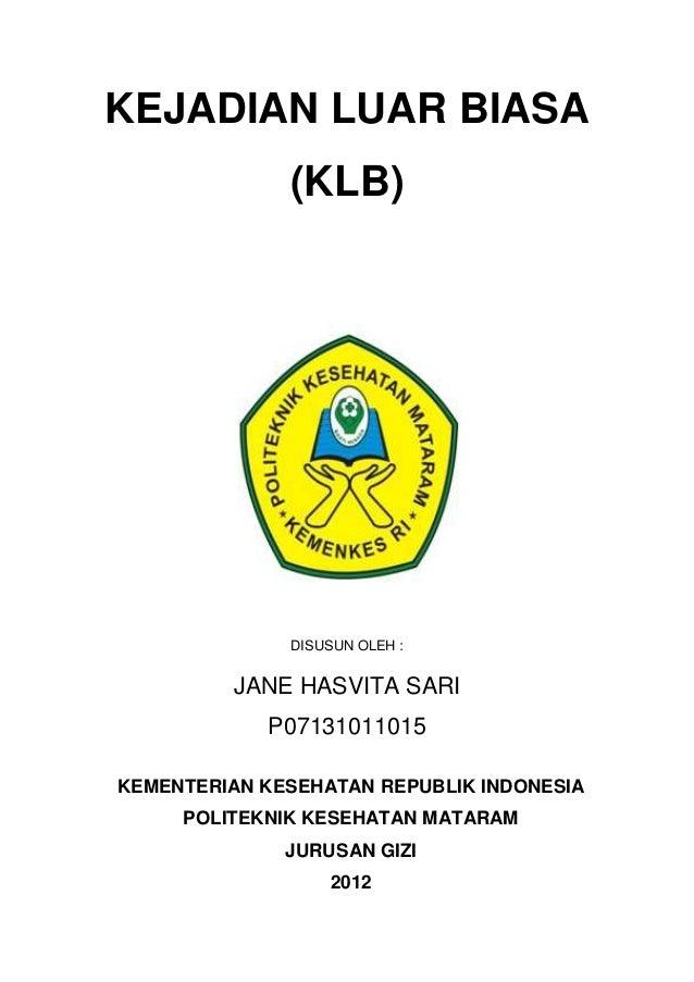 KEJADIAN LUAR BIASA              (KLB)              DISUSUN OLEH :         JANE HASVITA SARI            P07131011015KEMENT...