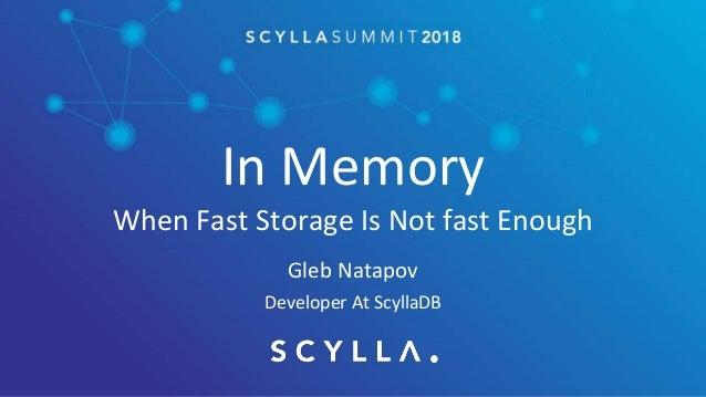 In Memory When Fast Storage Is Not fast Enough Gleb Natapov Developer At ScyllaDB