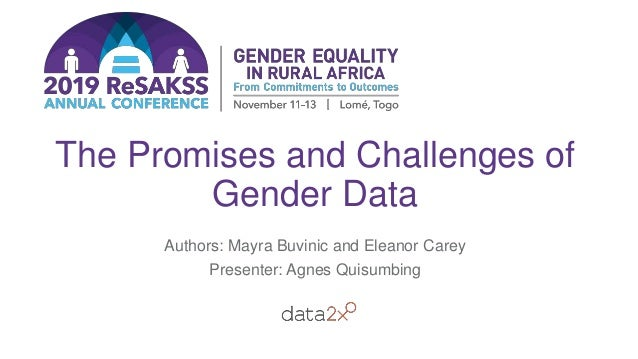 The Promises and Challenges of Gender Data Authors: Mayra Buvinic and Eleanor Carey Presenter: Agnes Quisumbing