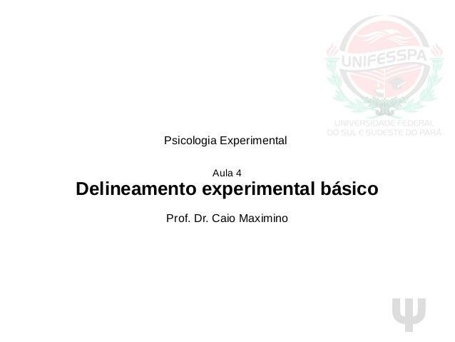 Ψ Psicologia Experimental Aula 4 Delineamento experimental básico Prof. Dr. Caio Maximino