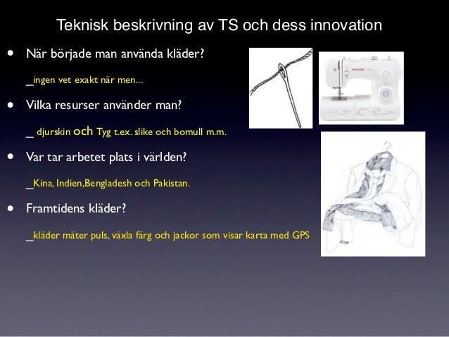 Teknisk beskrivning av TS och dess innovation•   När började man använda kläder?    _ingen vet exakt när men...•   Vilka r...