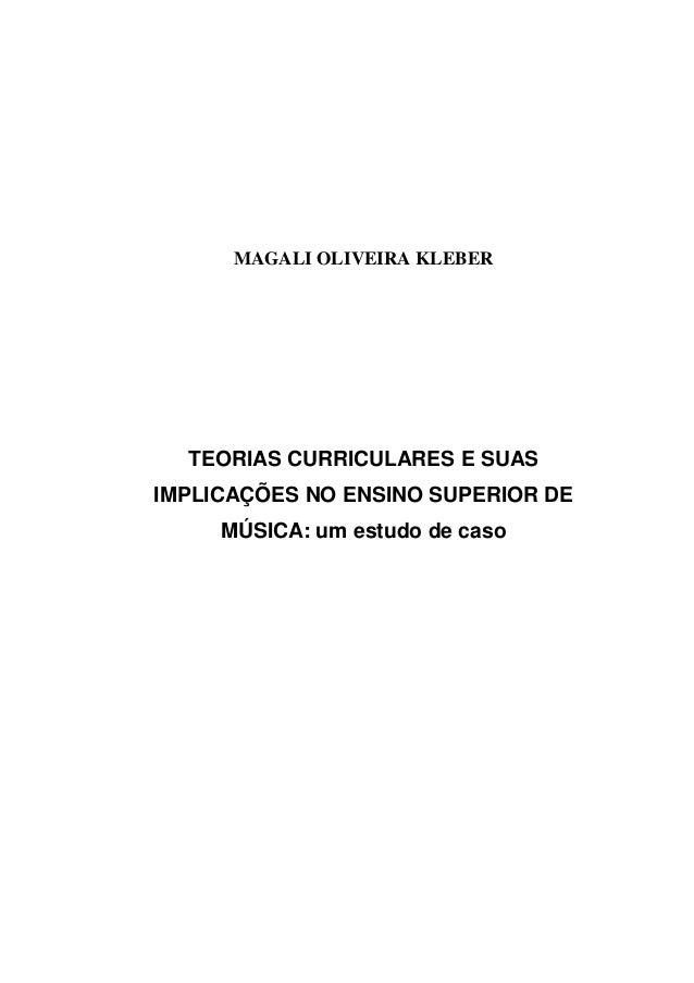 1MAGALI OLIVEIRA KLEBERTEORIAS CURRICULARES E SUASIMPLICAÇÕES NO ENSINO SUPERIOR DEMÚSICA: um estudo de caso