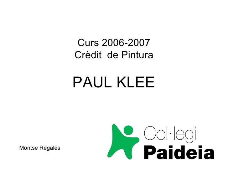 Curs 2006-2007 Crèdit  de Pintura PAUL KLEE Montse Regales