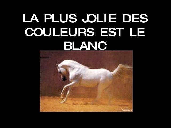 LA PLUS JOLIE DES COULEURS EST LE BLANC