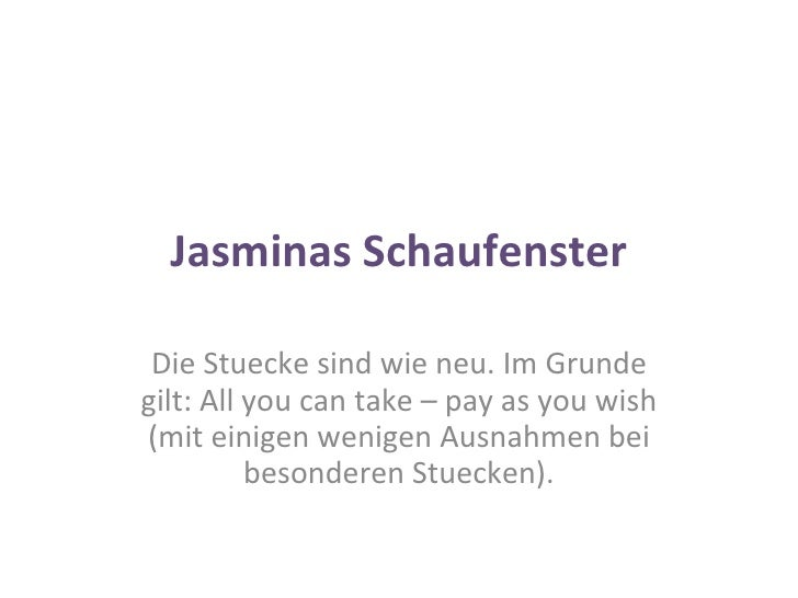 Jasminas Schaufenster Die Stuecke sind wie neu. Im Grunde gilt: All you can take – pay as you wish (mit einigen wenigen Au...