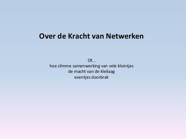 Over de Kracht van Netwerken Of... hoe slimme samenwerking van vele kleintjes de macht van de kleilaag eventjes doorbrak
