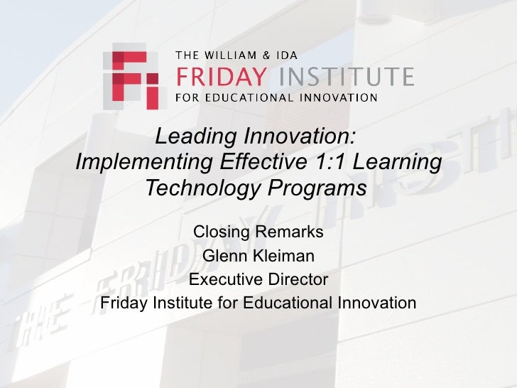 Leading Innovation: Implementing Effective 1:1 Learning       Technology Programs                Closing Remarks          ...